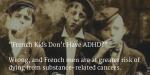 French Kids Don't Have ADHD? Bien Sûr Que Si, Ils L'ont!