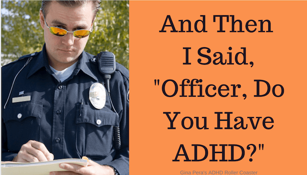"""ADHD and Police: """"Excuse Me, Officer, Do You Have ADHD?"""""""