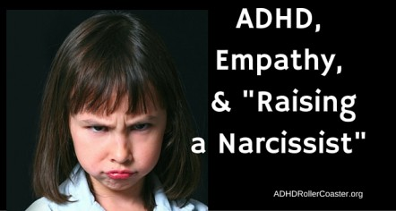 "ADHD, Empathy & ""Raising a Narcissist"""